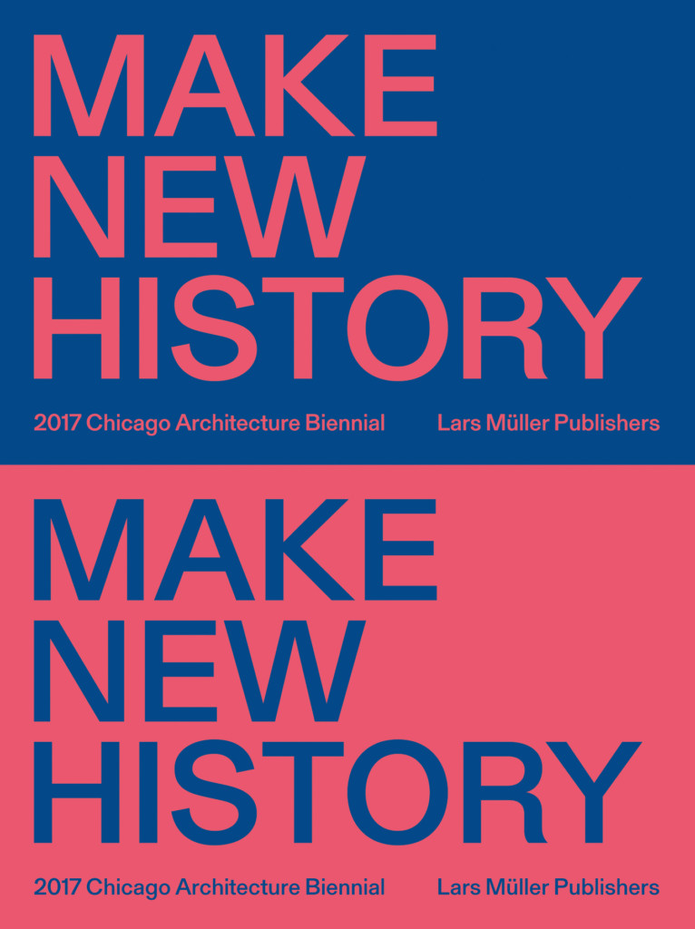 Make New History: 2017 Chicago Architectural Biennial