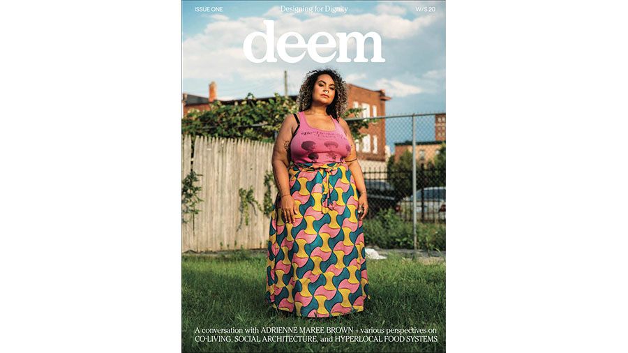 Deem|Adrienne Marie Brown|Curating Within The White Box|Issue One Designing For Dignity|Soul Fire Farms Imagining Black Indigenous Food Sovereignty|What About It Architecture And Social Responsibility|Issue One Designing For Dignity