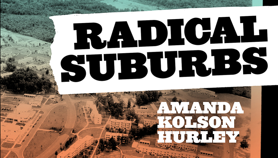 Radical Suburbs Amanda Kolson Hurley|Radical Suburbs Amanda Kolson Hurley|Radical Suburbs Amanda Kolson Hurley